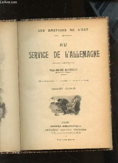 AU SERVICE DE L'ALLEMAGNE / LES BASTIONS DE L'EST.
