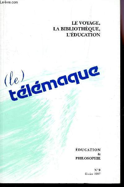 (LE) TELEMAQUE - N°9 - FEVRIER 1997 / LE VOYAGE, LA BIBLIOTHEQUE, L'EDUCATION /* COLLECTION EDUCATION ET PHILOSOPHIE.