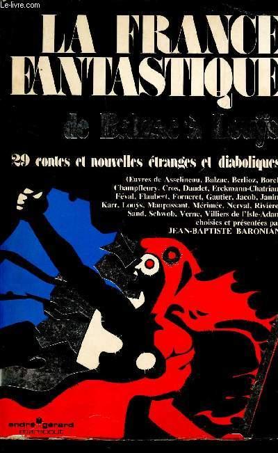 LA FRANCE FANTASTIQUE - DE BAZAC A LOUYS / 29 CONTES ET NOUVELLES ETRANGES ET DIABOLIQUES.