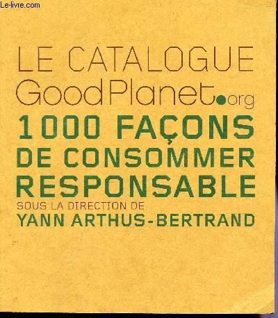 LE CATALOGUE GOODPLANET.org - 1000 FACONS DE CONSOMMER RESPONSABLE.