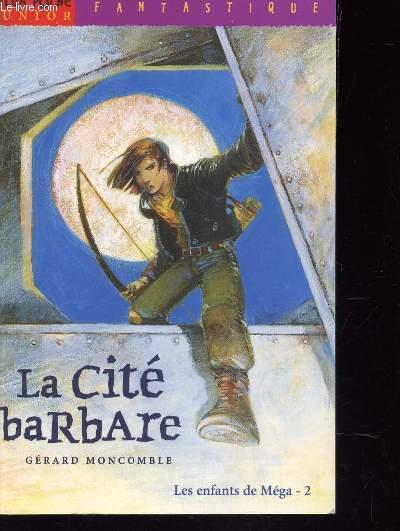 LA CITE BARBARE - TOME 2 : LES ENFANTS DE MEGA / COLLECTION