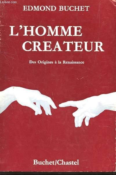 L'HOMME CREATEUR - DES ORIGINES A LA RENAISSANCE.
