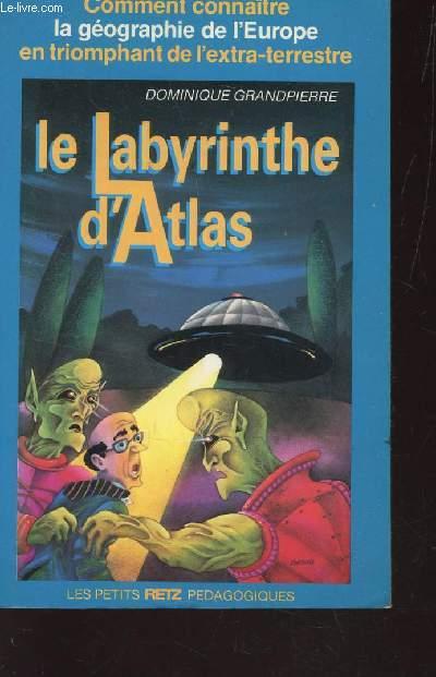LE BABYRINTHE D'ATLAS / COMMENT  CONNAITRE LA GEOGRAPHIE DE L'EUROPE EN TRIOMPHANT DE L'EXTRA-TERRESTRE.