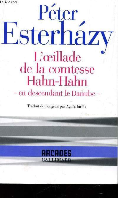 L'OEILLADE DE LA COMTESSE HAHN-HAHN - EN DESCENDANT DU NANUBE / COLLECTION ARCADES.