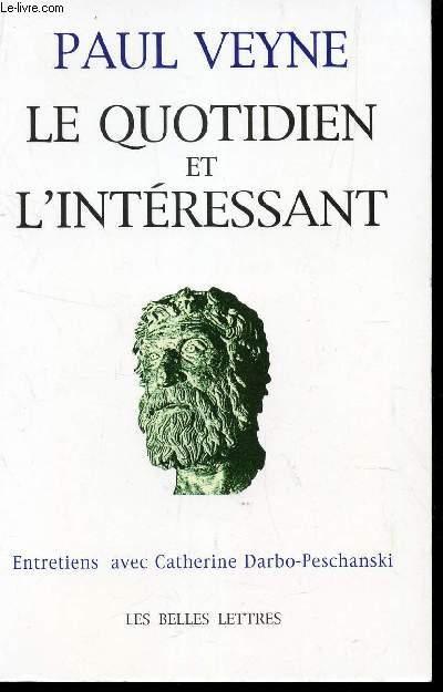 LE QUOTIDIEN ET L'INTERESSANT / ENTRETIENS AVEC CATHERINE DARBO-PESCHANSKI.
