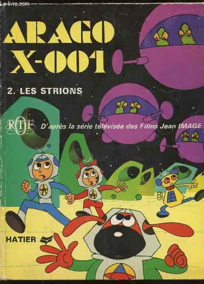 ARAGO X-001 / TOME 2 : LES STRIONS / RACONTE PAR FRANCE IMAGE.