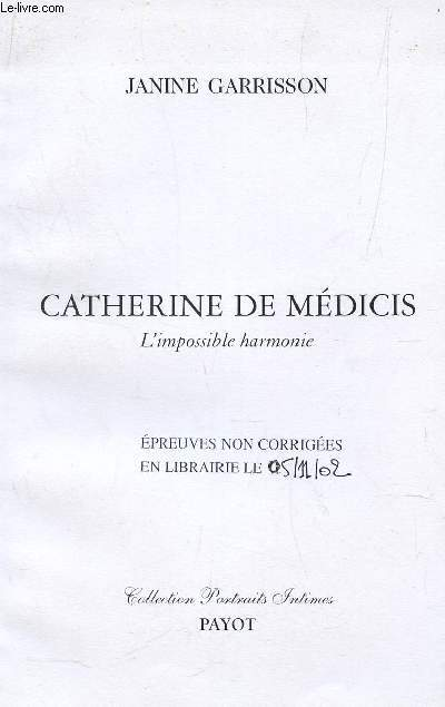 CATHERINE DE MEDICIS - L'IMPOSSIBLE HARMONIE  / EPREUVES NON CORRIGEES EN LIBRAIRIE DE 05.11.2002 / / COLLECTION PORTRAITS INTIMES.