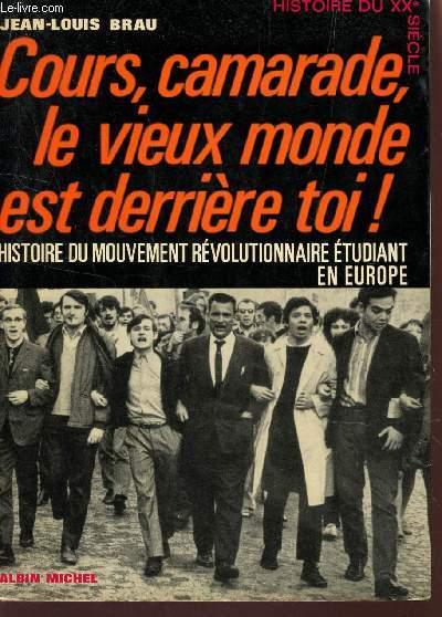 COURS, CAMARADES, LE VIEUX MONDE EST DERRIERE TOI! - HISTOIRE DU MOUVEMENT REVOLUTIONNAIRE ETUDIANT EN EUROPE / COLLECTION