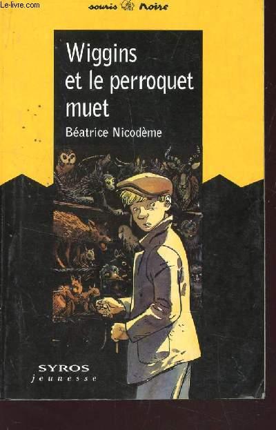 WIGGINS ET LE PERROQUET MUET / collection SOURIS NOIRE.