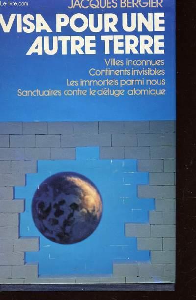VISA POUR LA TERRE / VILLES INCONNUES - CONTINENTS INVISIBLES - LES IMMORTELS PARMI NOUS - SANTUAIRES CONTRE LE DELUGE ATOMIQUE.