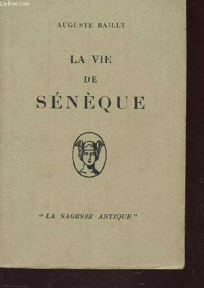 LA VIE DE SENEQUE / COLLECTION LA SAGESSE ANTIQUE.