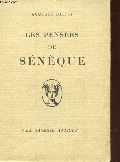 LES PENSEES DE SENEQUE / COLLECTION LA SAGESSE ANTIQUE.