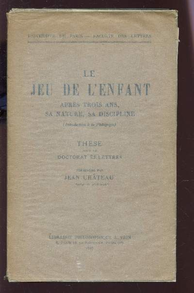 LE JEU DE L'ENFANT - (INTRODUCTION A LA PHILOSOPHIE) / THESE POUR LE DOCTOTAT DE LETTRES / COLLECTION
