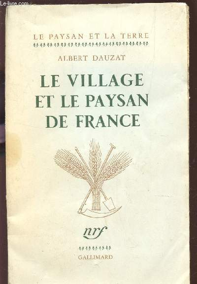 LE VILLAGE ET LE PAYSAN DE FRANCE / COLLECTION 3LE PAYSAGE ET LA TERRE