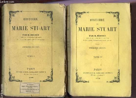 HISTOIRE DE MARIE STUART - EN 2 VOLUMES / TOME I + TOME II / TROISIEME EDITION.