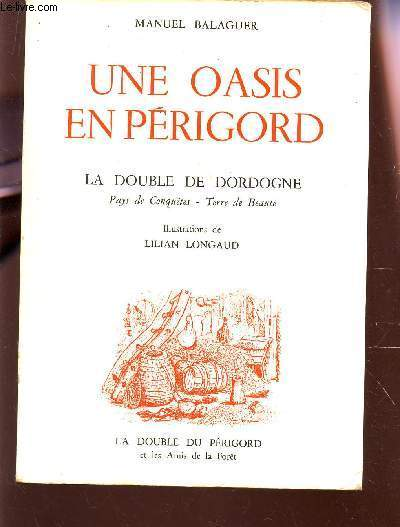 UNE OASIS EN PERIGORD - LA DOUBLE DE DORDOGNE : PAYS DE CONQUETES - TERRE DE BEAUTE.
