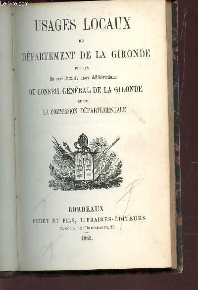 USAGES LOCAUX DU DEPARTEMENT DE LA GIRONDE - PUBLIES EN EXECUTION DE DEUX LIBERATIONS DU CONSEIL GENERAL DE LA GIRONDE ET DE LA COMMISSION DEPARTEMENTALE.