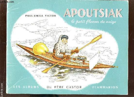 APOUTSIAK, LE PETIT FLOCON DE NEIGE / LES ALBUM DE PERE  CASTOR.