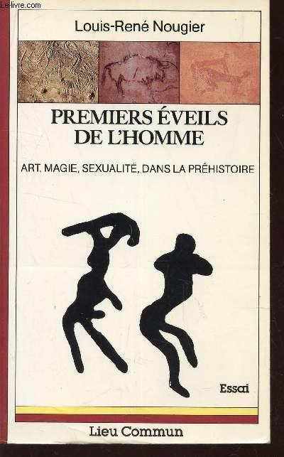 PREMIERS EVEILS DE L'HOMME / ART, MAGIE, SEXUALITE, DANS LA PREHISTOIRE / ESSAI.