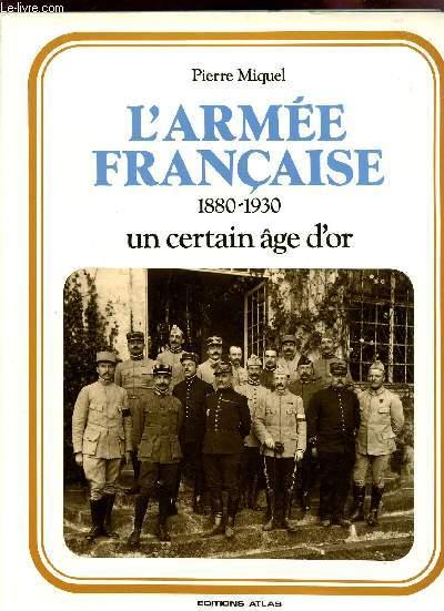 L'ARMEE FRANCAISE - 1880-1930 / UN CERTAIN AGE D'OR.