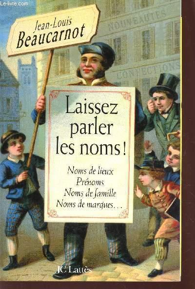 LAISSEZ PARLER LES NOMS! - NOMS DE LIEUX PRENOMS NOMS DE FAMILLE NOMS DE MARQUES ....