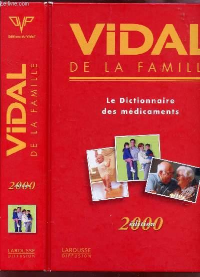 VIDAL DE  LA FAMILLE - LE DICTIONNAIRE DES MEDICAMENTS / EDITION 2000.