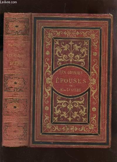 LES GRANDES EPOUSES - ETUDES MORALES ET PORTRAITS D'HISTOIRE INTIME / DEUXIEME EDITION.