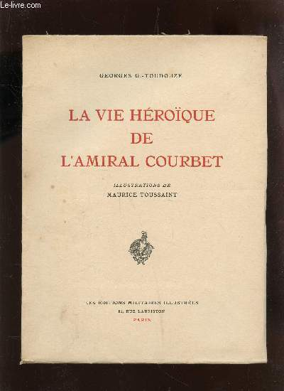 LA VIE HEROIQUE DE L'AMIRAL COURBET .