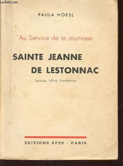 SAINTE JEANNE DE LESTONNAC -  EPOUSE, MERE, FONDATRICE / AU SERVICE DE LA JEUNESSE.