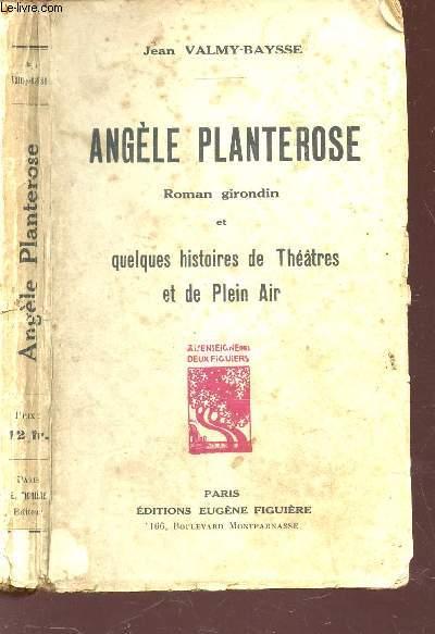 ANGELE PLANTEROSE - ROMAN GIRONDIN ET QUELQUES HISTOIRES DE THEÂTRES ET DE PLEIN AIR.