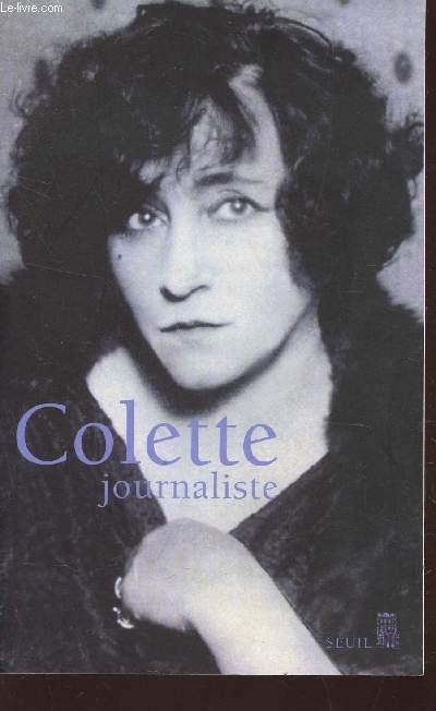 COLETTE JOURNALISTE - CHRONIQUES ET REPORTAGES - 1893-1955.