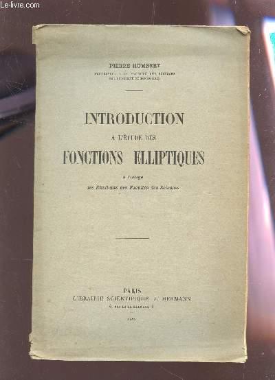 INTRODUCTION A L'ETUDE DES FONCTIONS ELLIPTIQUES - A l'usage des etudiants des Facultés des Sciences.
