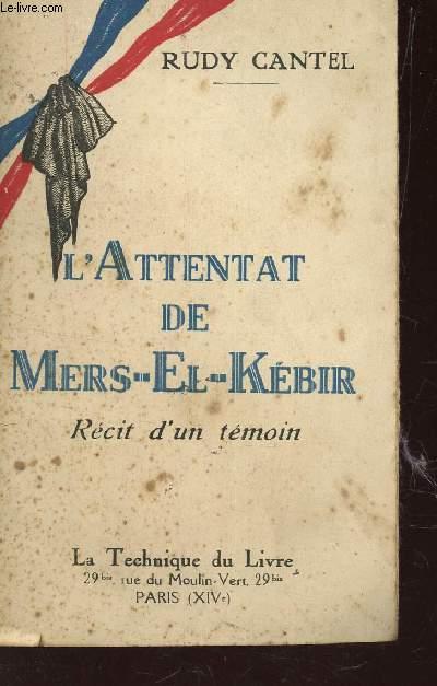 L'ATTENTAT DE MERS-EL-KEBIR - RECIT D'UN TEMOIN.