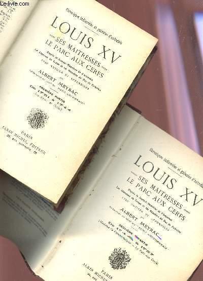 LOUIS XV - SES MAITRESSES - LE PARC AUX CERFS  / EN 2 VOLUMES : TOME I : PREMIERE PARTIE  (DE 1731 à 1744 - LES SOEURS DE NESLES) + TOME 2 : DEUXIEME PARTIE ( DE 1744 à 1757 - MADAME DE POMPADOUR - LE PARC AUX CERFS).