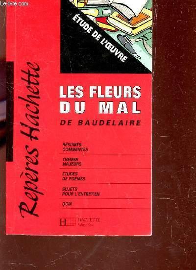 LES FLEURS DU MAL   / Résumes commentés - thèmes majeurs - Sujets d'entretien - QCM / COLLECTION REPERES HACHETTE.