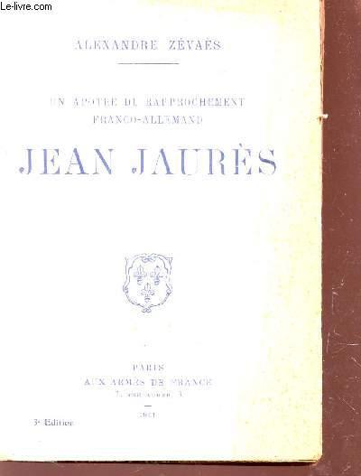 UN APOTRE DU RAPPROCHEMENT FRANCO-ALLEMAND : JEAN JAURES /3e EDITION.