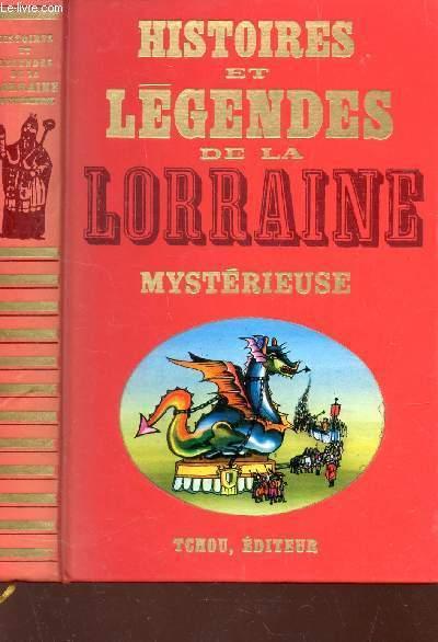 HISTOIRES ET LEGENDES DE LA LORRAINE MYSTERIEUSE.