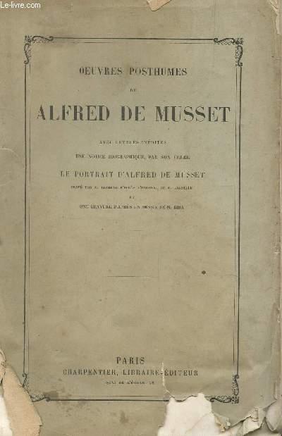 OEUVRES POSTHUMES DE ALFRED DE MUSSET - AVEC LETTRES INEDITES - UNE NOTICE BIOGRAPHIQUE, PAR SON FRERE - LE PORTRAIT D'ALFRED DE MUSSET GRAVE ....