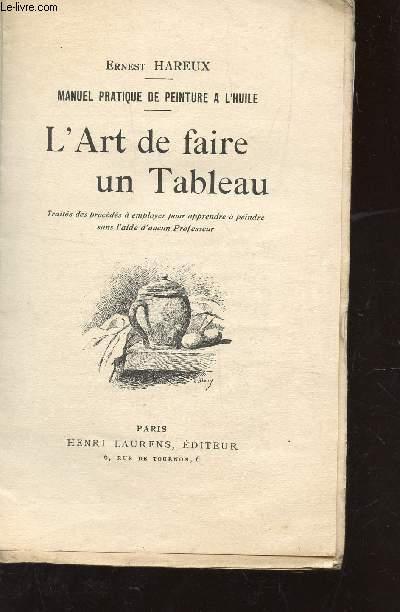 L'ART DE FAIRE UN TABLEAU  / MANUEL PRATIQUE DE PEINTURE A L'HUILE.