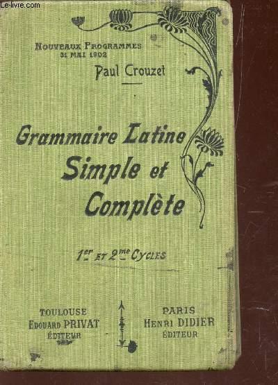GRAMMAIRE LATINE SIMPLE ET COMPLETE - 1er ET 2e CYCLES - Nouveaux rogrammes 31 Mai 1902 / 11e EDITION.