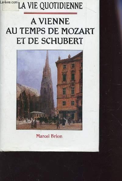 A VIENNE AU TEMPS DE MOZART ET DE SCHUBERT.