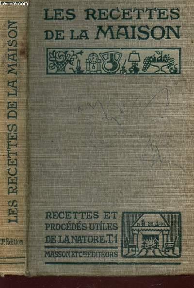 LES RECETTES DE LA MAISON / RECETTES ET PROCEDES UTILES DE LA NATURE - TOME 1 / 3e EDITION.