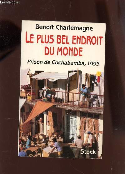 LE PLUS BEL ENDROIT DU MONDE - PRISON DE COCHABAMBA, 1995.