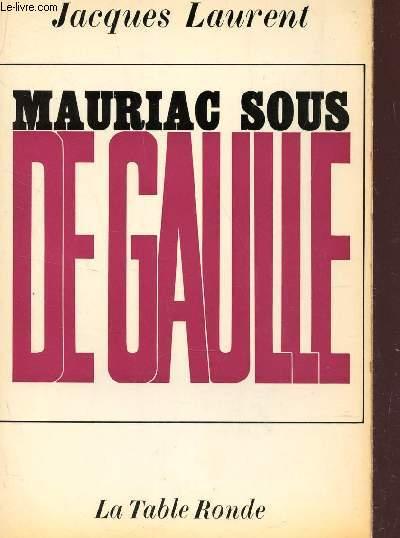 MAURIAC SOUS DE GAULLE.