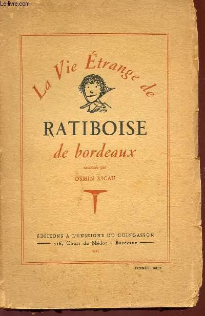 LA VIE ETRANGE DE RATIBOISE DE BORDEAUX.