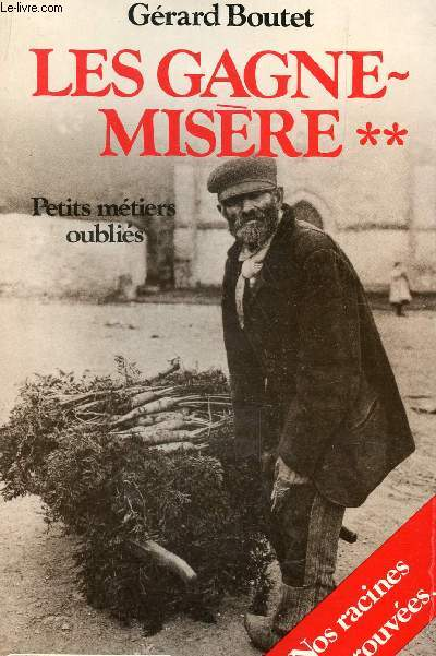 LES GAGNE MISERE - TOME II - PETITS METIERS OUBLIES.