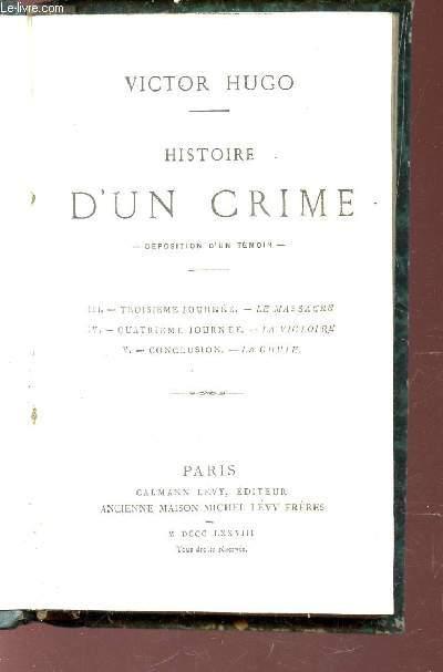 HISTOIRE D'UN CRIME - Déposition d'un témoin / II : TROISIEME JOURNEE - LE MASSACRE  - IV : QUATRIEME JOURNEE - LA VICTOIRE - V : CONCLUSION : LA CHUTE.