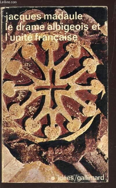 LE DRAME ALBIGEOIS ET L'UNITE FRANCAISE / collection IDEES N°300..