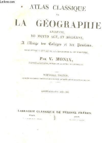 ATLAS CLASSIQUE DE LA GEOGRAPHIE - ancienne, du Moyen Age et moderne / A L'USAGE DES COLLEGES ET DES PENSIONS - pour servir a l'etude de la Geographie et de l'Histoire  - ANNEE SCOLAIRE 1842-143/ NOUVELLE EDITION.