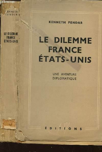 LE DILEMME FRANCE ETATS-UNIS - UNE AVENTURE DIPLOMATIQUE.